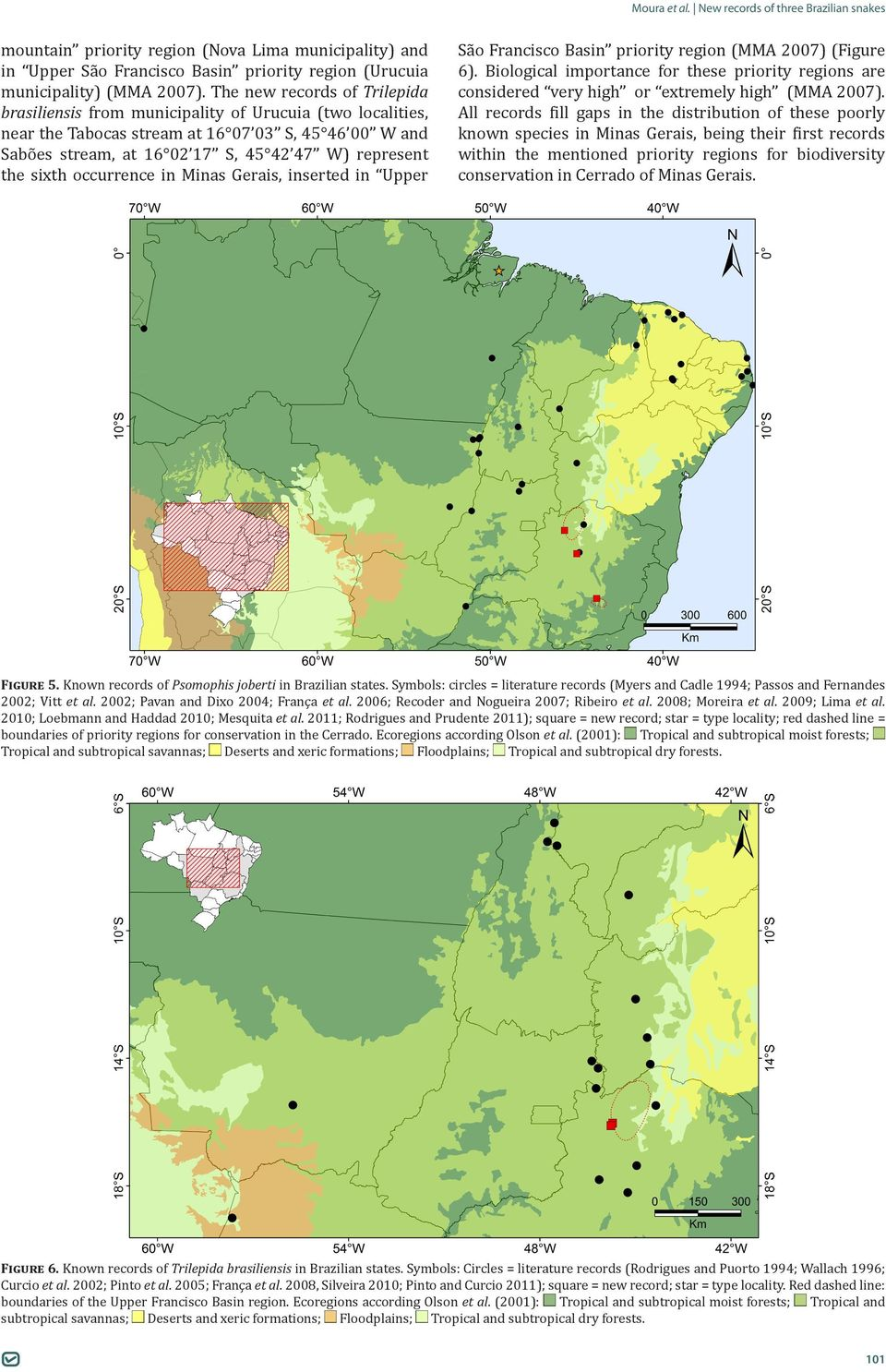 sixth occurrence in Minas Gerais, inserted in Upper São Francisco Basin priority region (MMA 2007) (Figure 6).