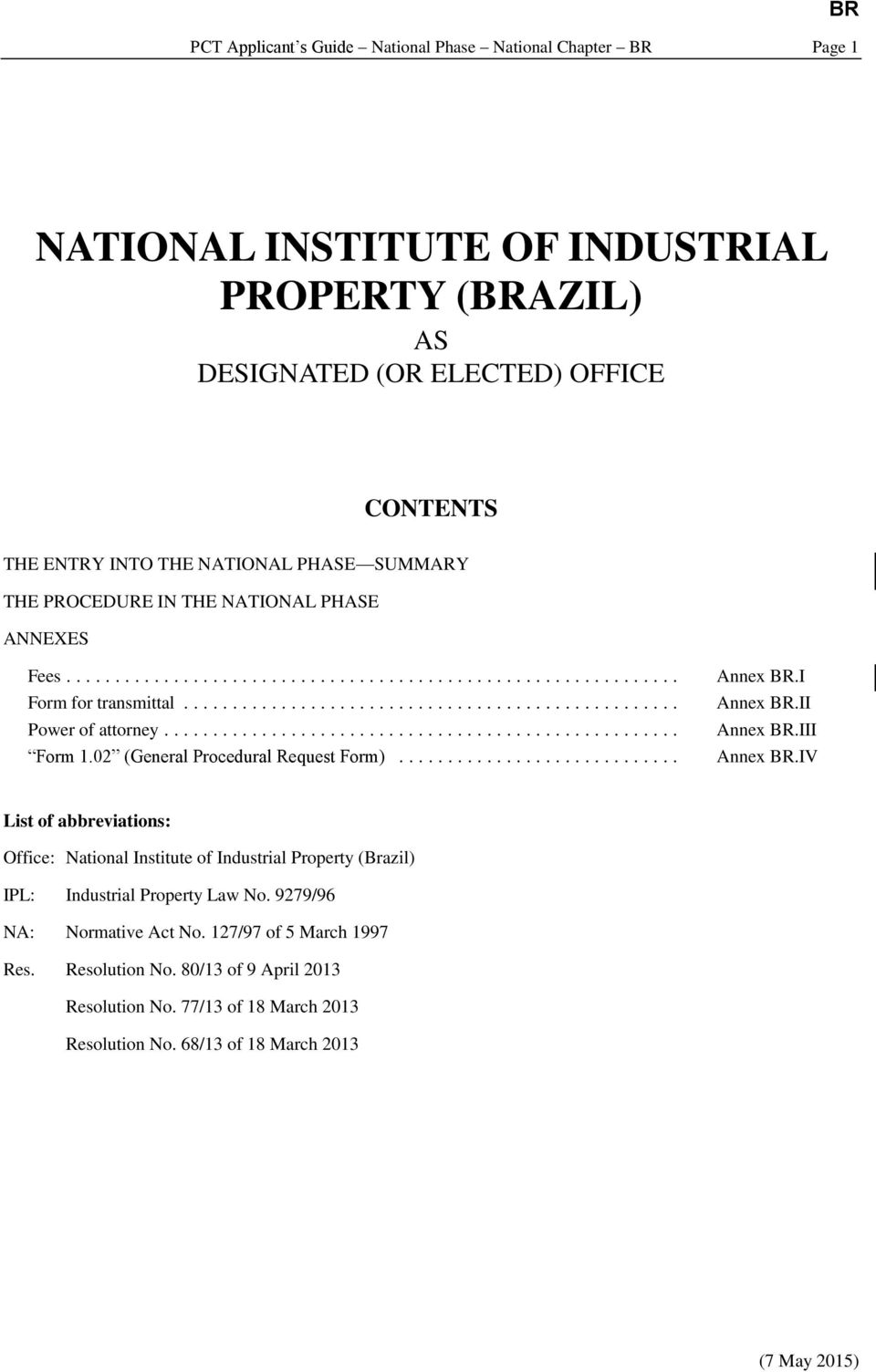 .. Annex BR.I Annex BR.II Annex BR.III Annex BR.IV List of abbreviations: Office: National Institute of Industrial Property (Brazil) IPL: Industrial Property Law No.