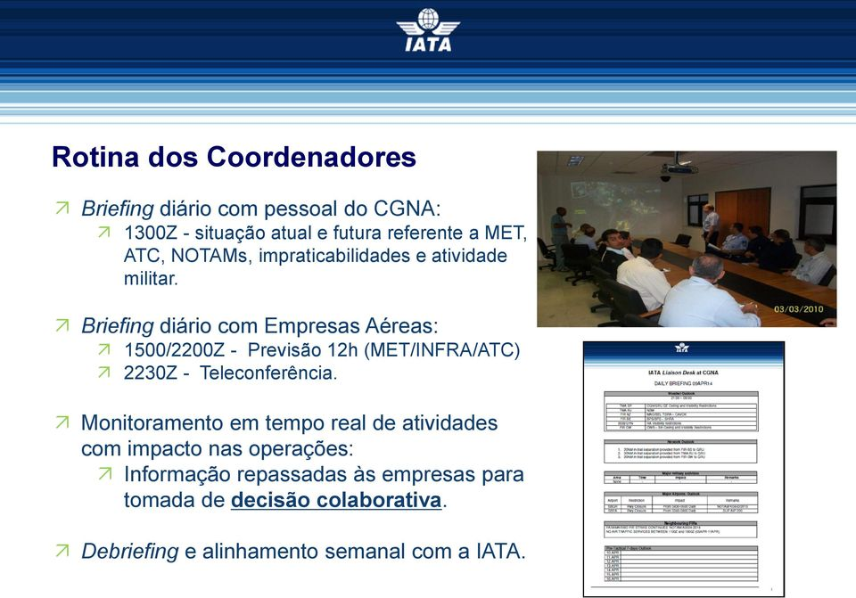 Briefing diário com Empresas Aéreas: Coordinated Airport is defined by CGNA as the one where 1500/2200Z 100% - Previsão of the operational 12h (MET/INFRA/ATC)