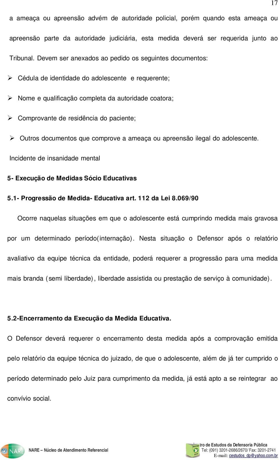 Outros documentos que comprove a ameaça ou apreensão ilegal do adolescente. Incidente de insanidade mental 5- Execução de Medidas Sócio Educativas 5.1- Progressão de Medida- Educativa art.