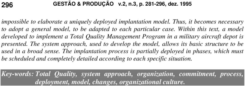 Within this text, a model developed to implement a Total Quality Management Program in a military aircraft depot is presented.