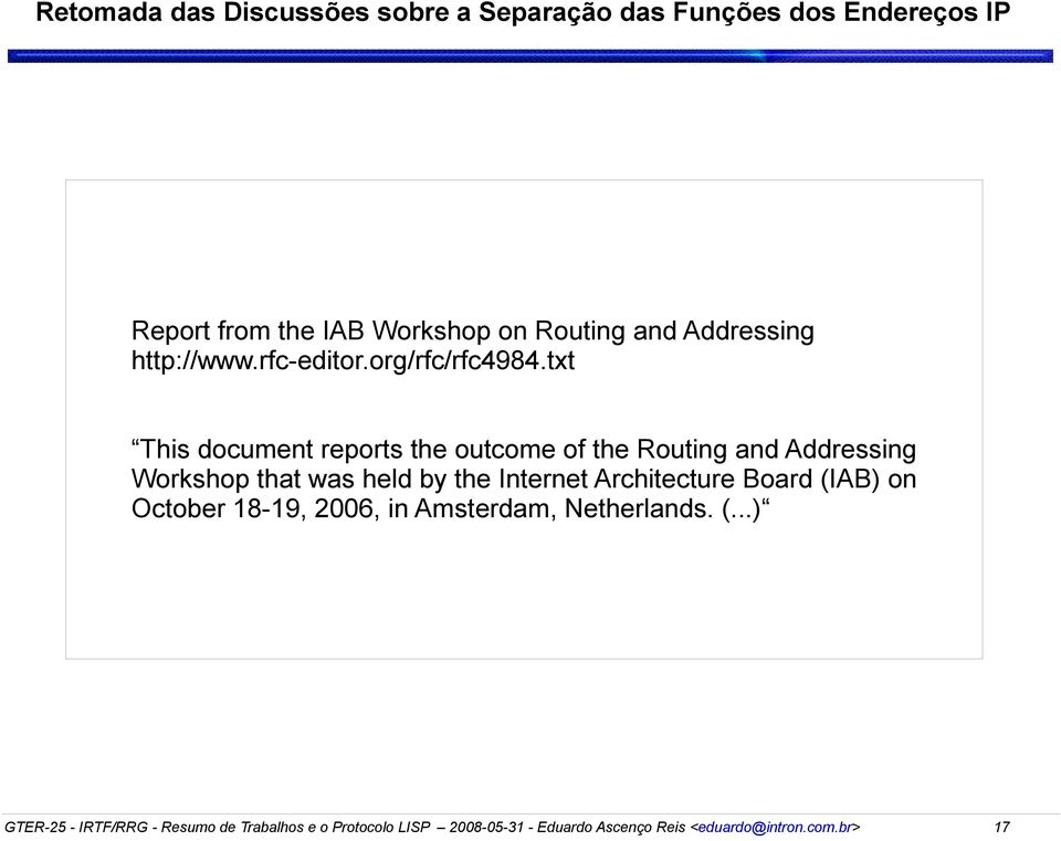 txt This document reports the outcome of the Routing and Addressing Workshop that was