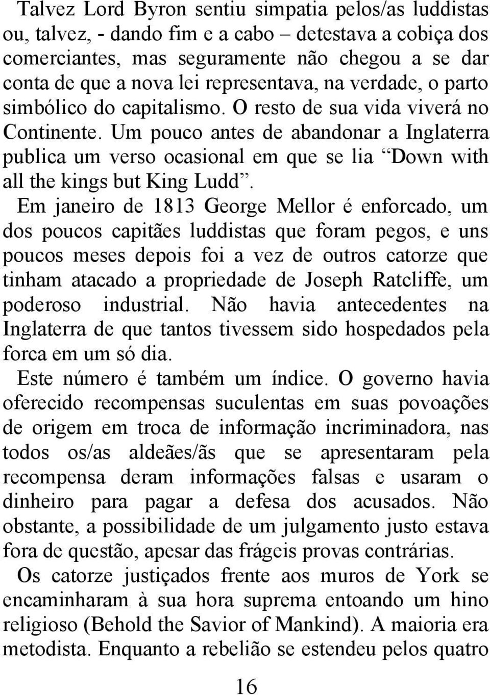 Um pouco antes de abandonar a Inglaterra publica um verso ocasional em que se lia Down with all the kings but King Ludd.