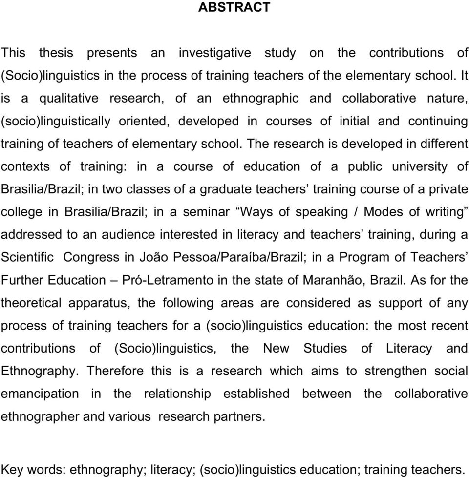 The research is developed in different contexts of training: in a course of education of a public university of Brasilia/Brazil; in two classes of a graduate teachers training course of a private