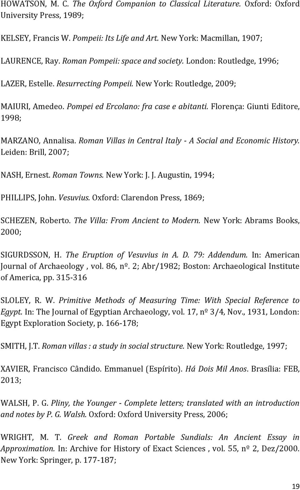 Florença: Giunti Editore, 1998; MARZANO, Annalisa. Roman Villas in Central Italy - A Social and Economic History. Leiden: Brill, 2007; NASH, Ernest. Roman Towns. New York: J.