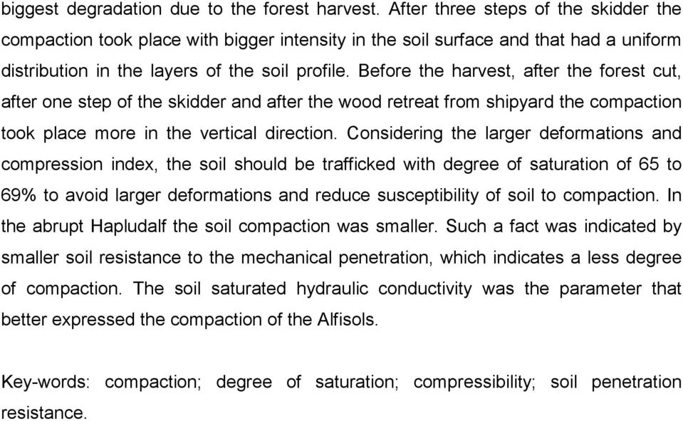 Before the harvest, after the forest cut, after one step of the skidder and after the wood retreat from shipyard the compaction took place more in the vertical direction.