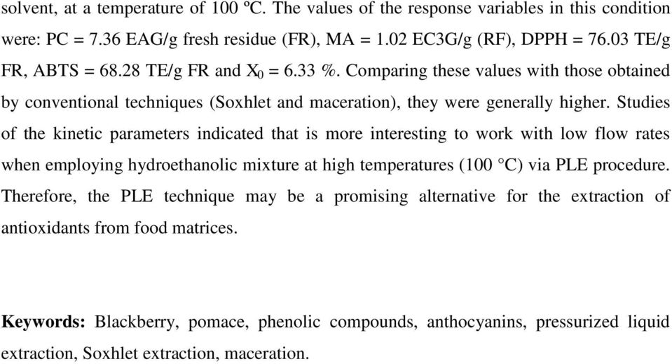 Studies of the kinetic parameters indicated that is more interesting to work with low flow rates when employing hydroethanolic mixture at high temperatures (100 C) via PLE procedure.