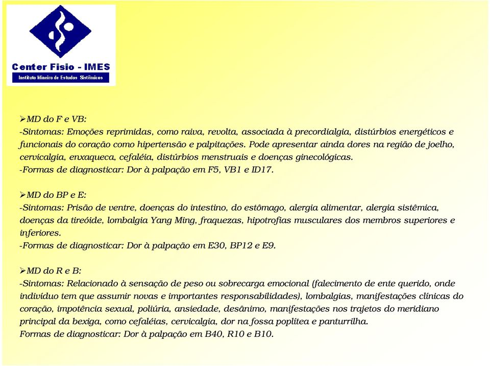 MD do BP e E: -Sintomas: Prisão de ventre, doenças do intestino, do estômago, alergia alimentar, alergia sistêmica, doenças da tireóide, lombalgia Yang Ming, fraquezas, hipotrofias musculares dos