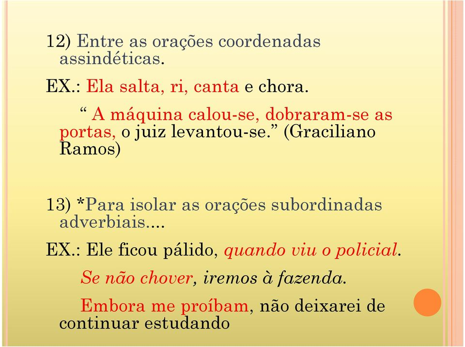 (Graciliano Ramos) 13) *Para isolar as orações subordinadas adverbiais... EX.
