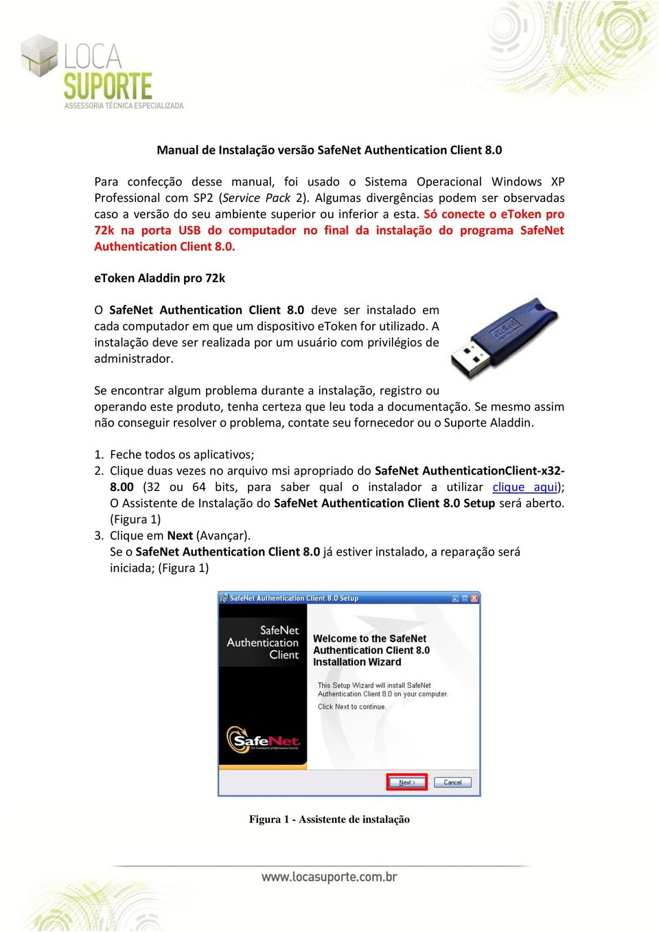 Só conecte o etoken pro 72k na porta USB do computador no final da instalação do programa SafeNet Authentication Client 8.0. etoken Aladdin pro 72k O SafeNet Authentication Client 8.