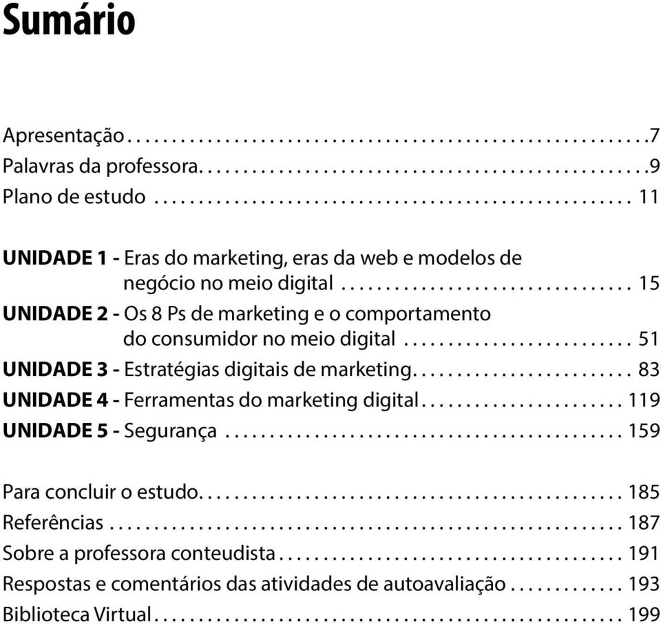 ................................ 15 UNIDADE 2 - Os 8 Ps de marketing e o comportamento do consumidor no meio digital.......................... 51 UNIDADE 3 - Estratégias digitais de marketing.