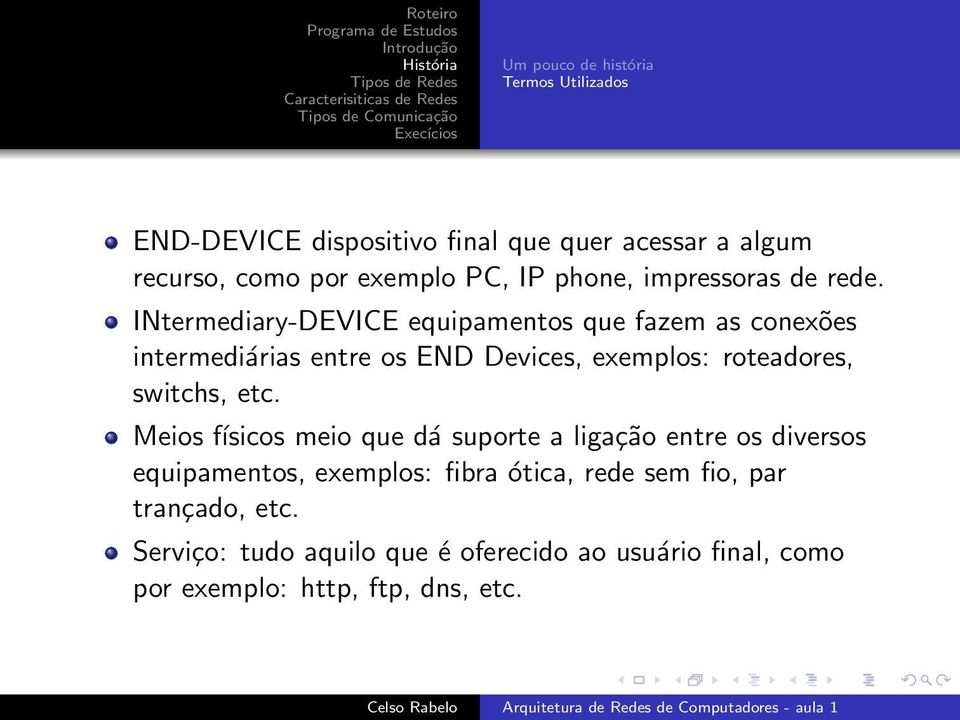 INtermediary-DEVICE equipamentos que fazem as conexões intermediárias entre os END Devices, exemplos: roteadores, switchs, etc.
