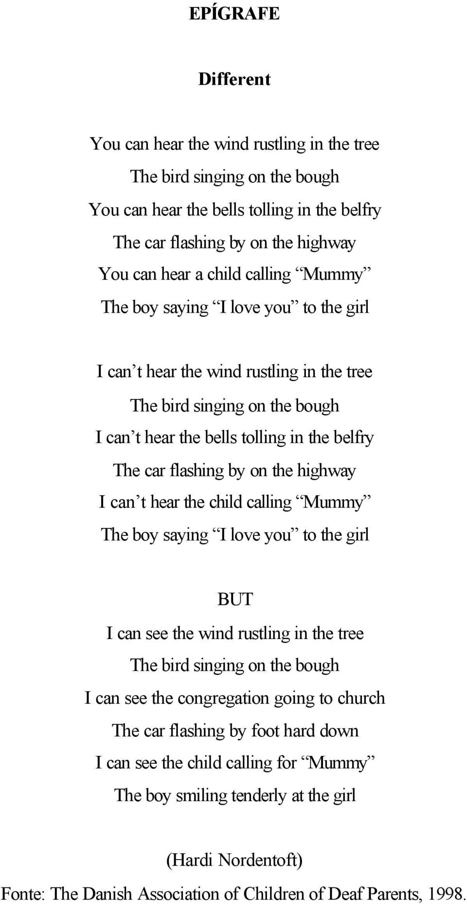 the highway I can t hear the child calling Mummy The boy saying I love you to the girl BUT I can see the wind rustling in the tree The bird singing on the bough I can see the congregation going