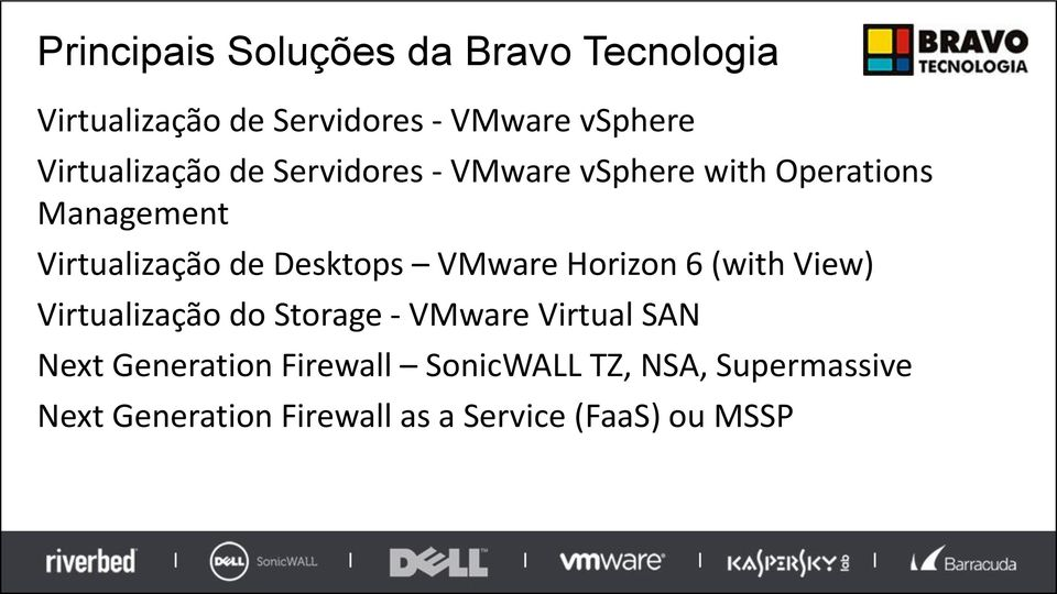 Desktops VMware Horizon 6 (with View) Virtualização do Storage - VMware Virtual SAN Next