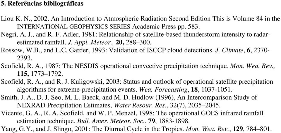 Garder, 1993: Validation of ISCCP cloud detections. J. Climate, 6, 2370-2393. Scofield, R. A., 1987: The NESDIS operational convective precipitation technique. Mon. Wea. Rev., 115, 1773 1792.