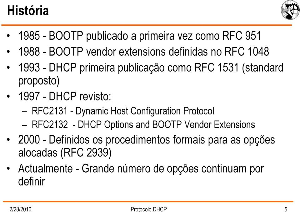 Configuration Protocol RFC2132 - DHCP Options and BOOTP Vendor Extensions 2000 - Definidos os procedimentos