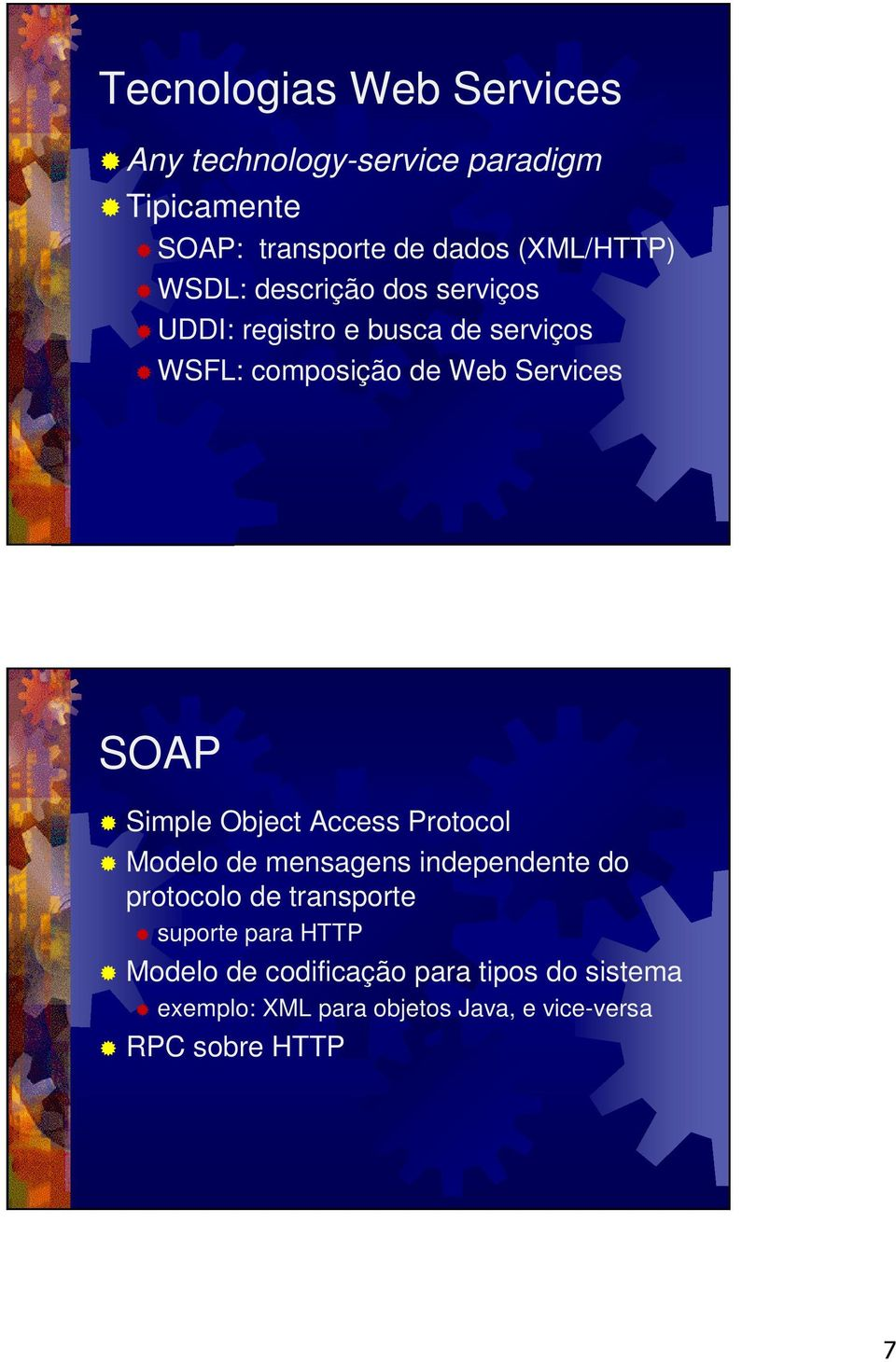 Services SOAP Simple Object Access Protocol Modelo de mensagens independente do protocolo de transporte