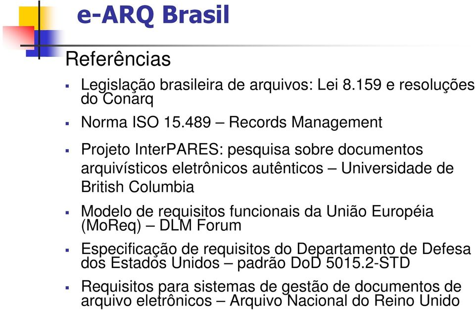 British Columbia Modelo de requisitos funcionais da União Européia (MoReq) DLM Forum Especificação de requisitos do