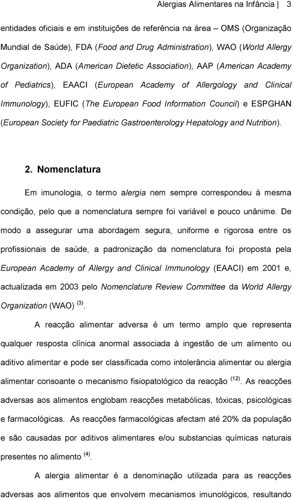 (European Society for Paediatric Gastroenterology Hepatology and Nutrition). 2.