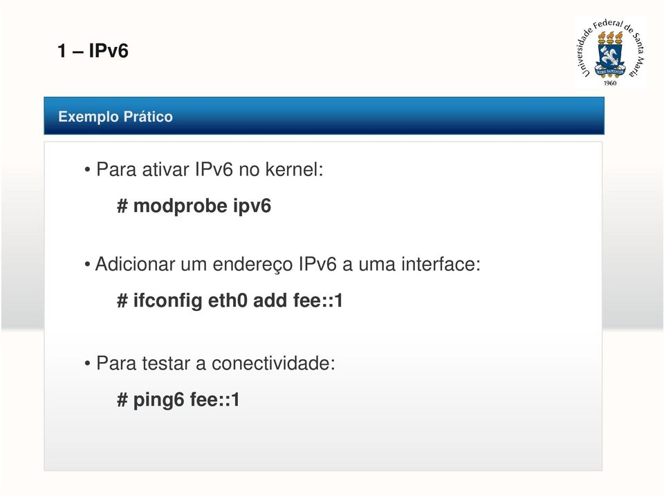 a uma interface: # ifconfig eth0 add fee::1