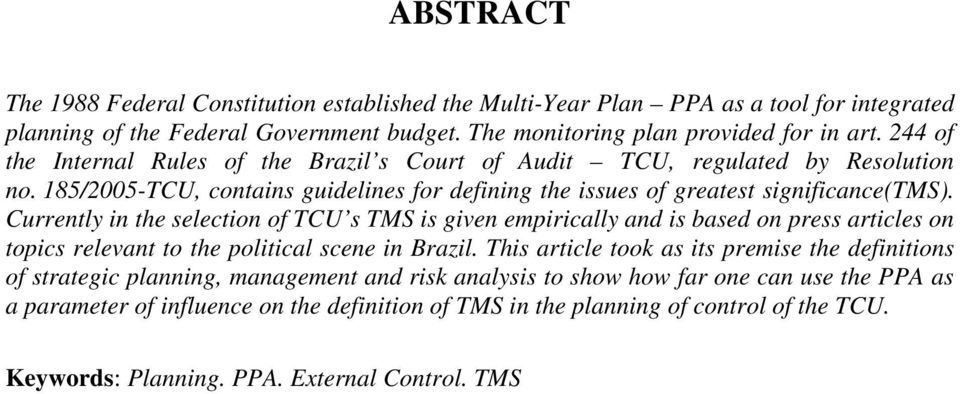 Currently in the selection of TCU s TMS is given empirically and is based on press articles on topics relevant to the political scene in Brazil.