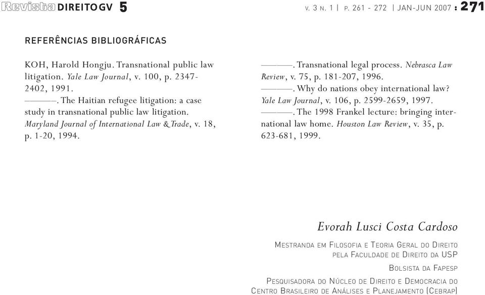 Nebrasca Law Review, v. 75, p. 181-207, 1996..Why do nations obey international law? Yale Law Journal, v. 106, p. 2599-2659, 1997..The 1998 Frankel lecture: bringing international law home.