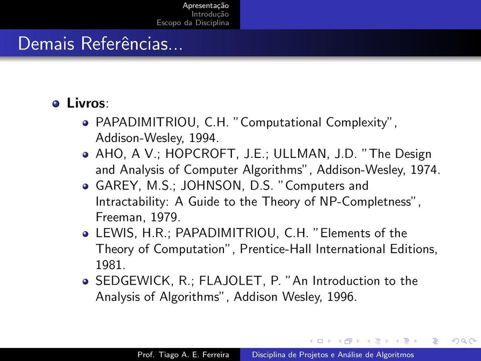 ; JOHNSON, D.S. Computers and Intractability: A Guide to the Theory of NP-Completness, Freeman, 1979. LEWIS, H.R.; PAPADIMITRIOU, C.H. Elements of the Theory of Computation, Prentice-Hall International Editions, 1981.