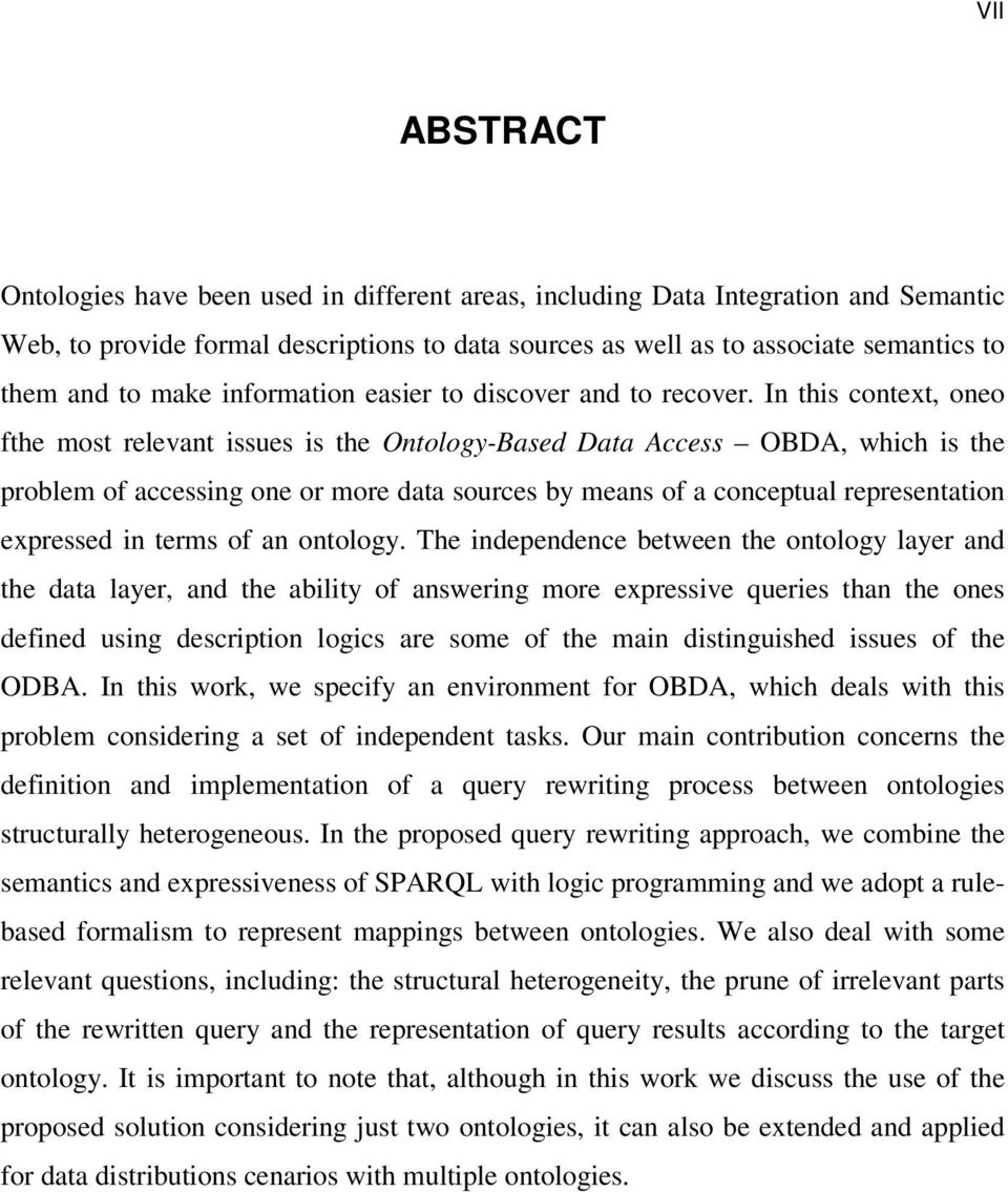 In this context, oneo fthe most relevant issues is the Ontology-Based Data Access OBDA, which is the problem of accessing one or more data sources by means of a conceptual representation expressed in