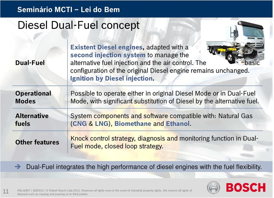 Operational Modes Possible to operate either in original Diesel Mode or in Dual-Fuel Mode, with significant substitution of Diesel by the alternative fuel.