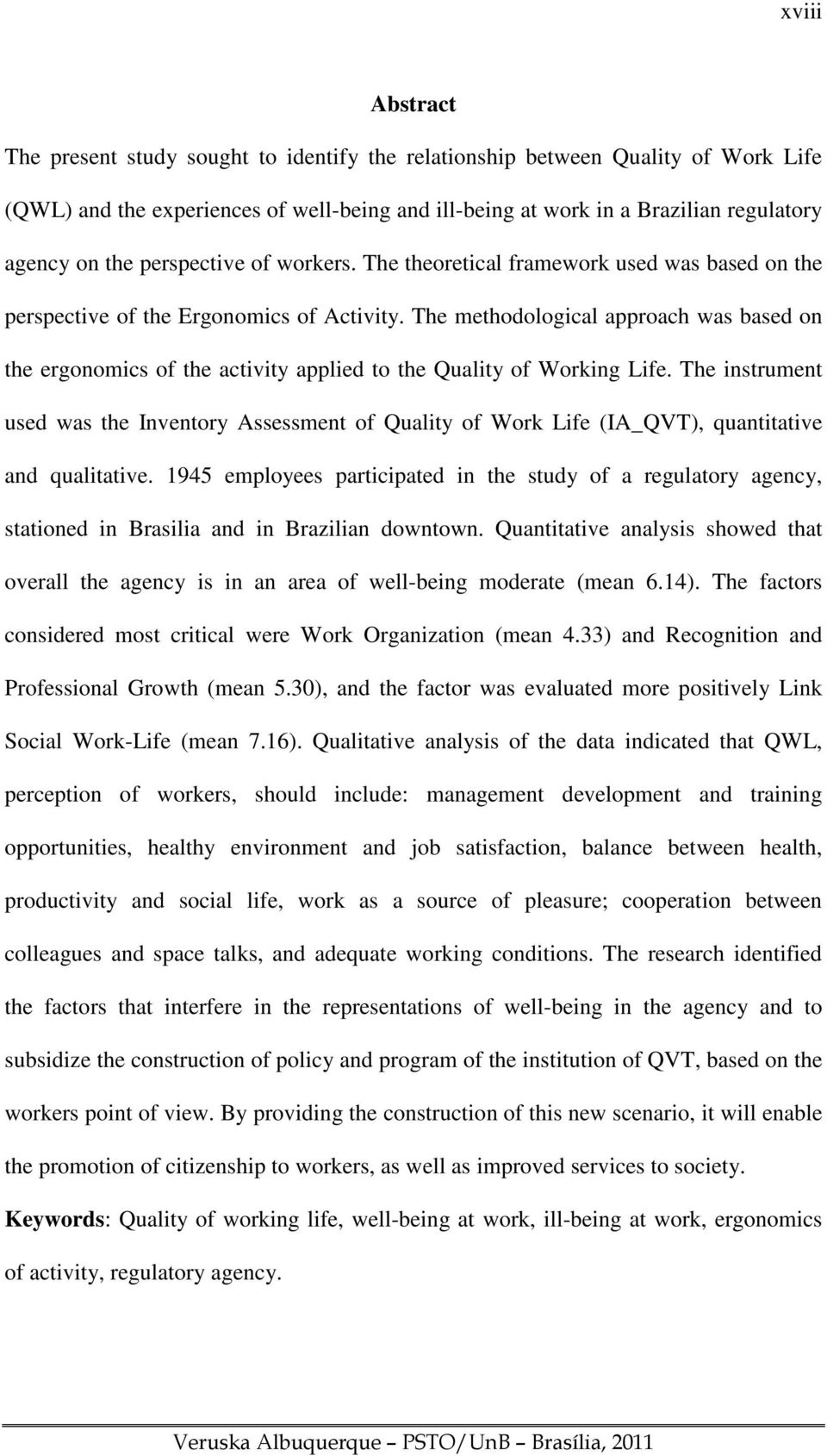 The methodological approach was based on the ergonomics of the activity applied to the Quality of Working Life.