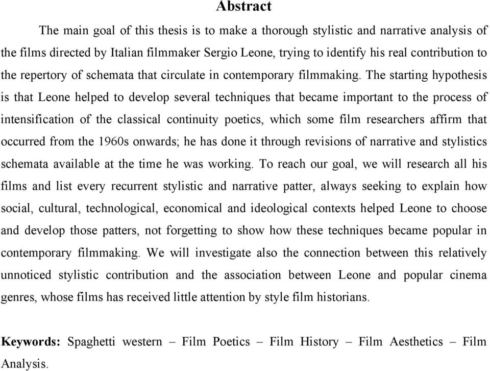 The starting hypothesis is that Leone helped to develop several techniques that became important to the process of intensification of the classical continuity poetics, which some film researchers