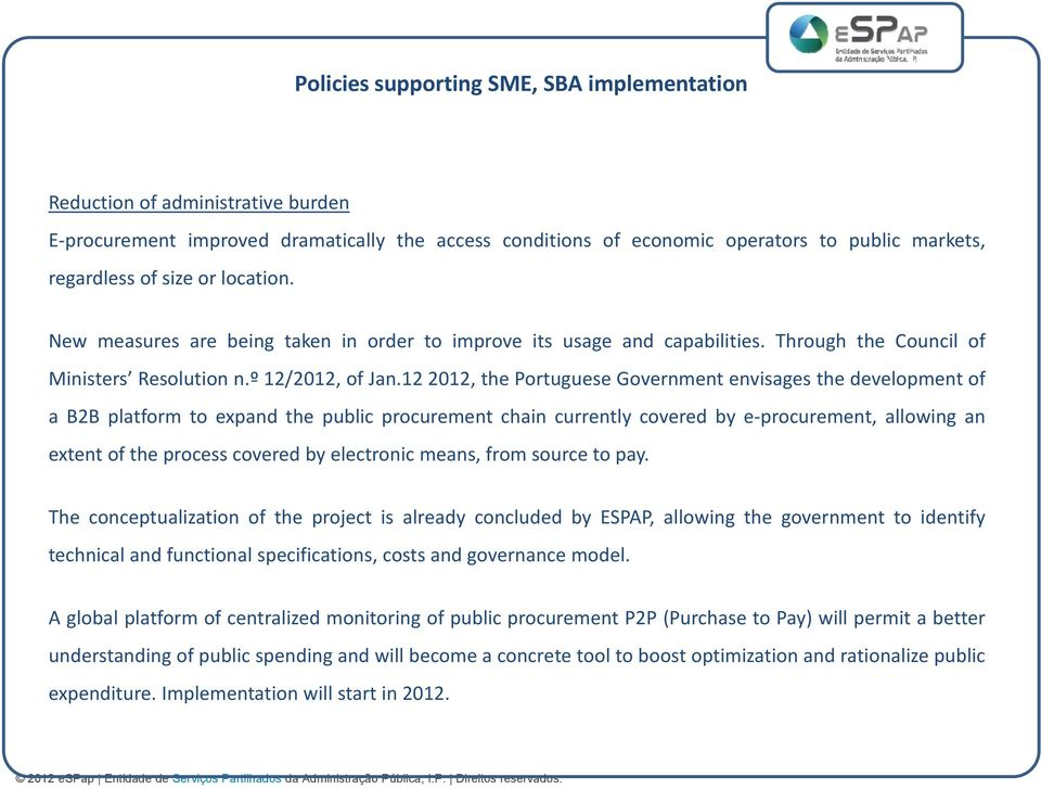 12 2012, the Portuguese Government envisages the development of a B2B platform to expand the public procurement chain currently covered by e-procurement, allowing an extent of the process covered by
