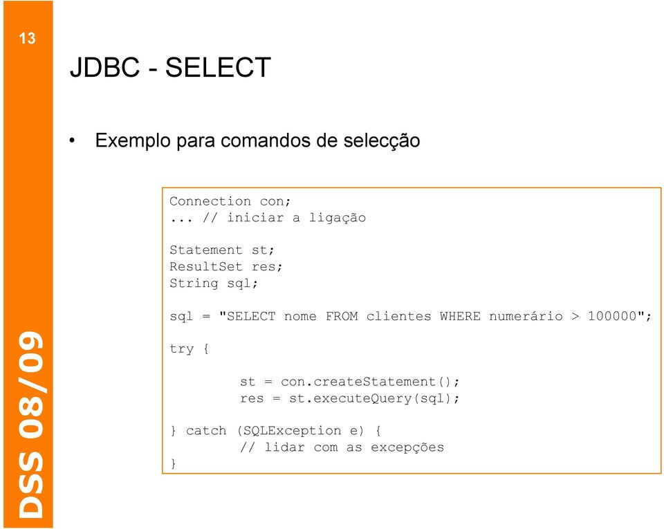 """SELECT nome FROM clientes WHERE numerário > 100000""; try { st = con."