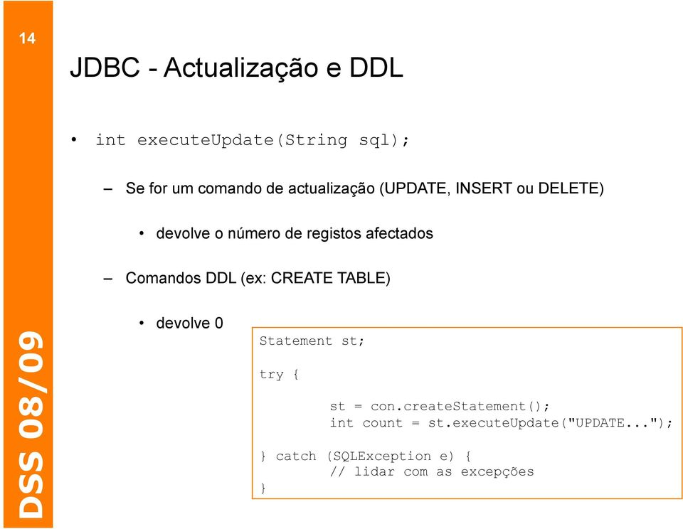 Comandos DDL (ex: CREATE TABLE) devolve 0 Statement st; try { st = con.