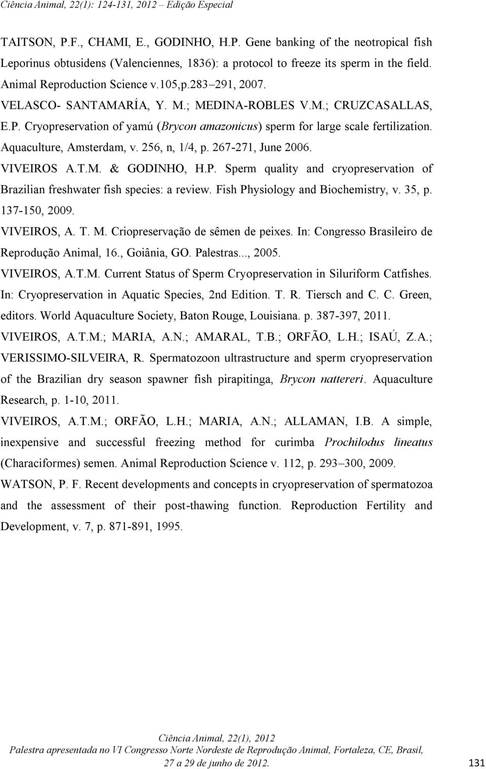 256, n, 1/4, p. 267-271, June 2006. VIVEIROS A.T.M. & GODINHO, H.P. Sperm quality and cryopreservation of Brazilian freshwater fish species: a review. Fish Physiology and Biochemistry, v. 35, p.