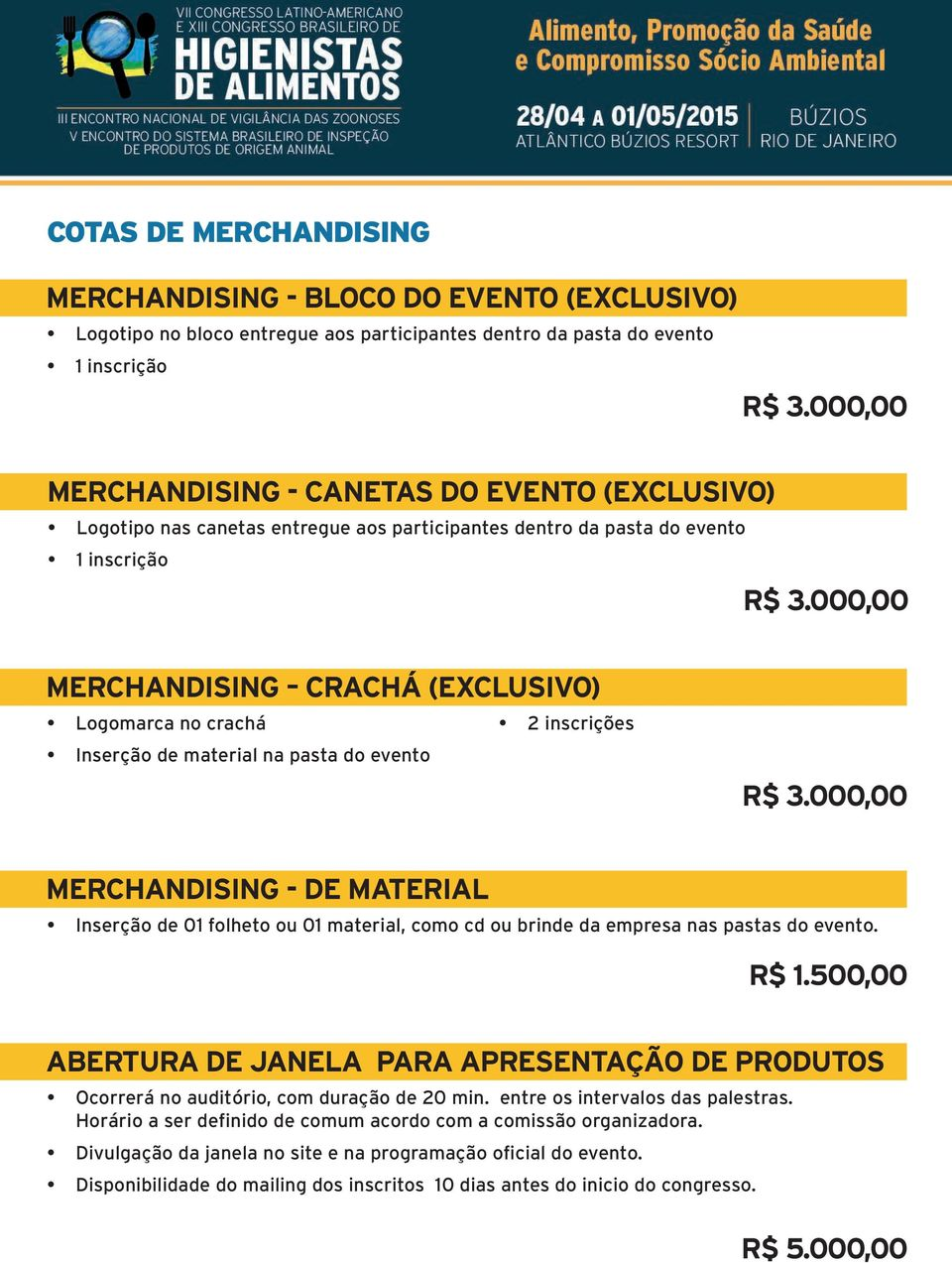 000,00 MERCHANDISING CRACHÁ (EXCLUSIVO) Logomarca no crachá 2 inscrições Inserção de material na pasta do evento R$ 3.