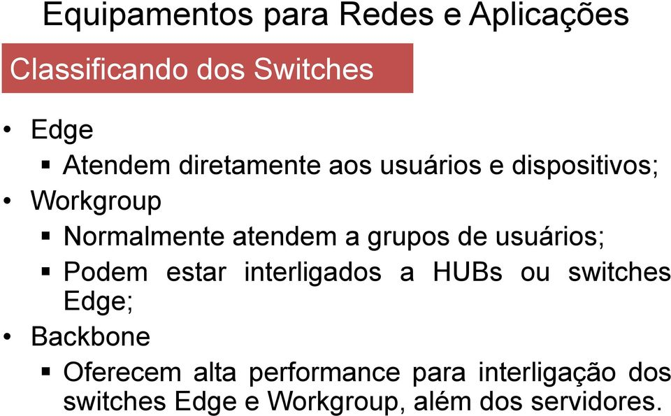 estar interligados a HUBs ou switches Edge; Backbone Oferecem alta