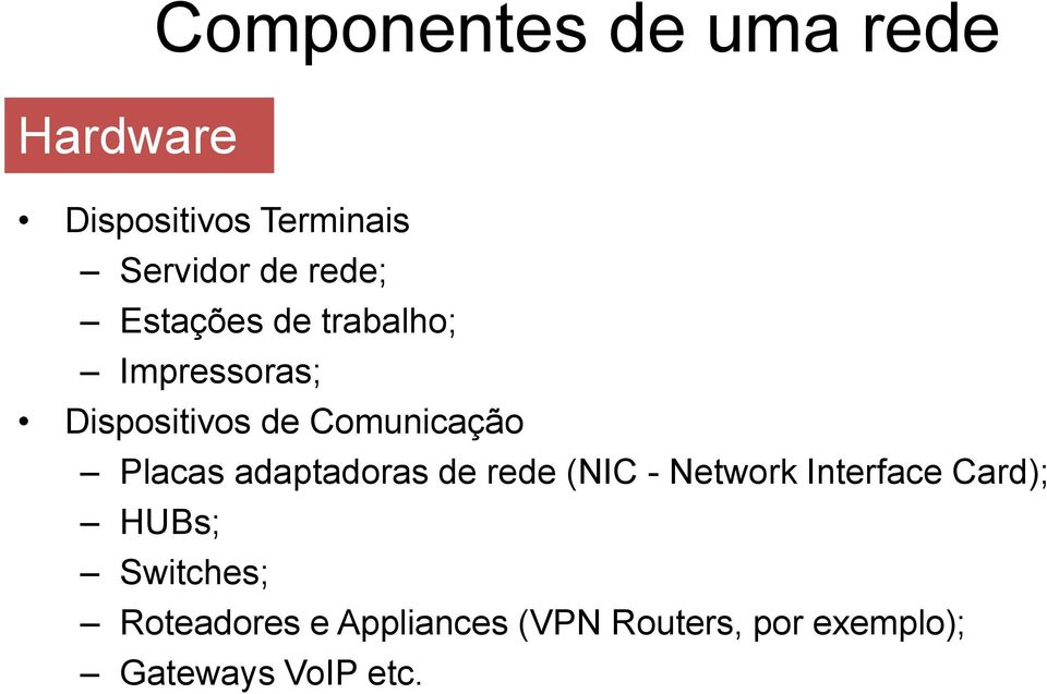 Placas adaptadoras de rede (NIC - Network Interface Card); HUBs;
