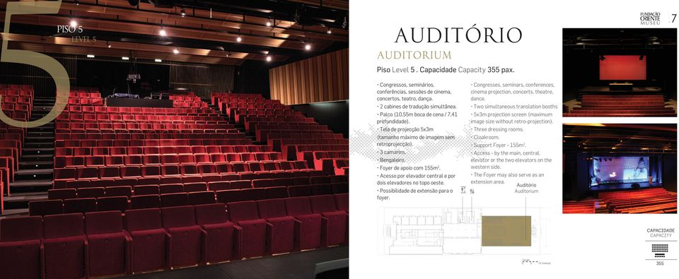 extensão para o foyer Congresses, seminars, conferences, cinema projection, concerts, theatre, dance Two simultaneous translation booths 5x3m projection screen (maximum image size without