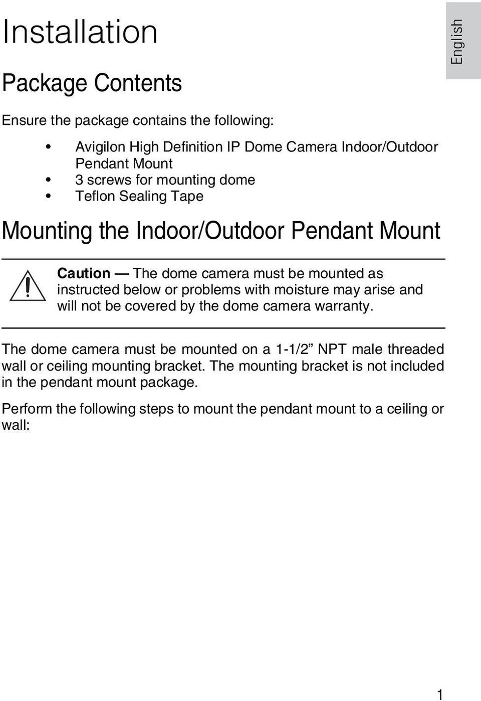 problems with moisture may arise and will not be covered by the dome camera warranty.