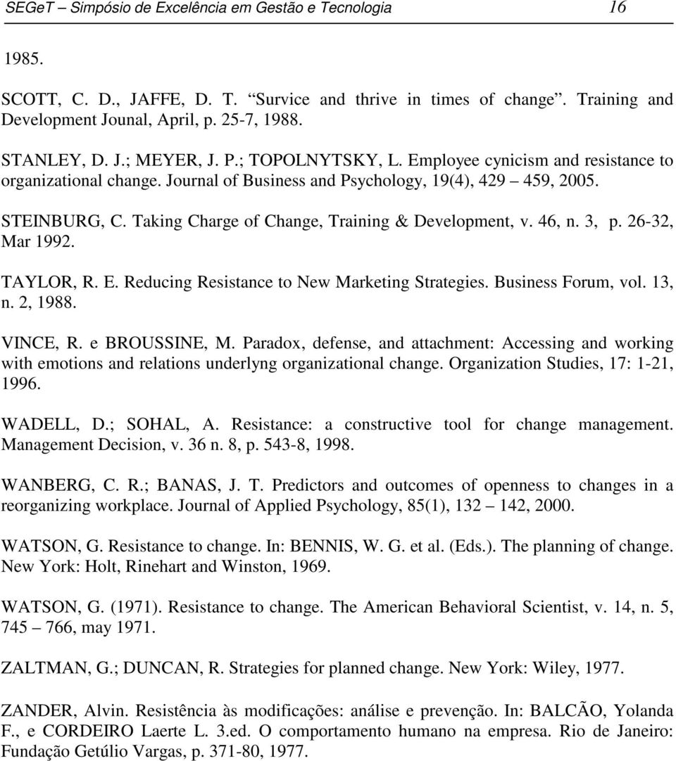Taking Charge of Change, Training & Development, v. 46, n. 3, p. 26-32, Mar 1992. TAYLOR, R. E. Reducing Resistance to New Marketing Strategies. Business Forum, vol. 13, n. 2, 1988. VINCE, R.