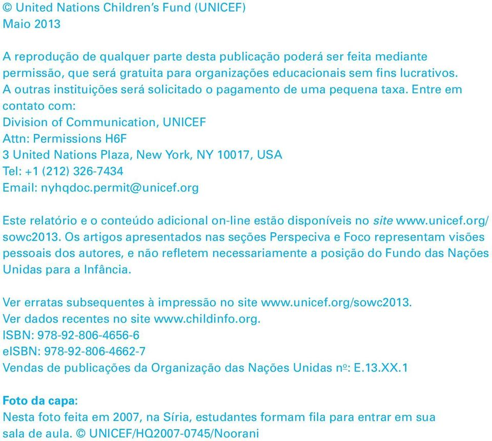 Entre em contato com: Division of Communication, UNICEF Attn: Permissions H6F 3 United Nations Plaza, New York, NY 10017, USA Tel: +1 (212) 326-7434 Email: nyhqdoc.permit@unicef.