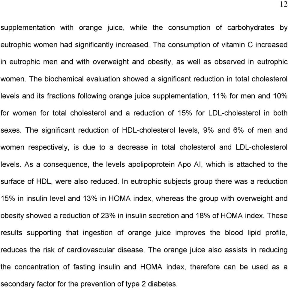 The biochemical evaluation showed a significant reduction in total cholesterol levels and its fractions following orange juice supplementation, 11% for men and 10% for women for total cholesterol and