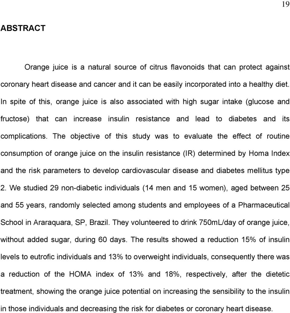 The objective of this study was to evaluate the effect of routine consumption of orange juice on the insulin resistance (IR) determined by Homa Index and the risk parameters to develop cardiovascular