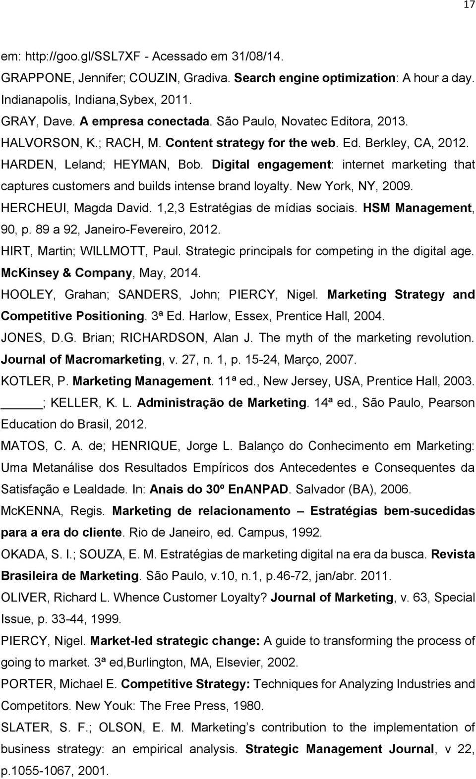 Digital engagement: internet marketing that captures customers and builds intense brand loyalty. New York, NY, 2009. HERCHEUI, Magda David. 1,2,3 Estratégias de mídias sociais. HSM Management, 90, p.