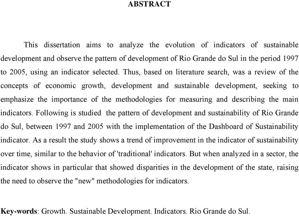 Thus, based on literature search, was a review of the concepts of economic growth, development and sustainable development, seeking to emphasize the importance of the methodologies for measuring and