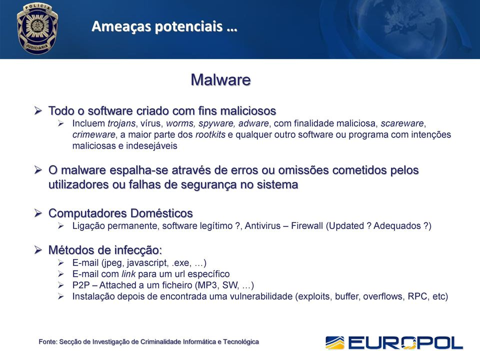 Computadores Domésticos Ligação permanente, software legítimo?, Antivirus Firewall (Updated? Adequados?) Métodos de infecção: E-mail (jpeg, javascript,.