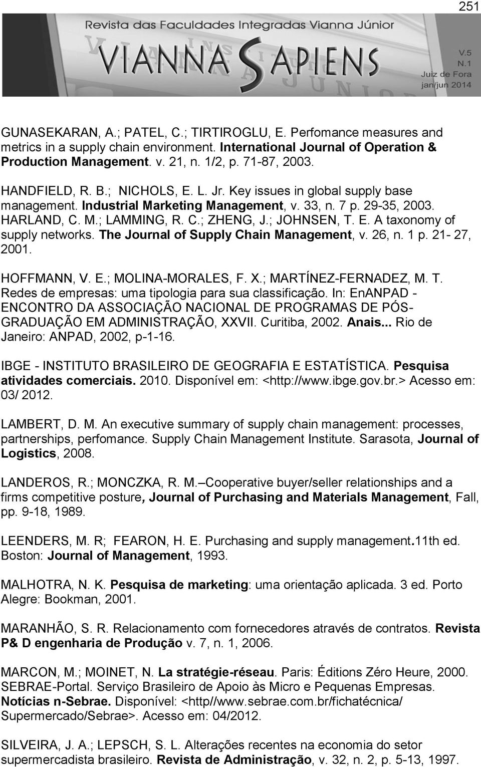 The Journal of Supply Chain Management, v. 26, n. 1 p. 21-27, 2001. HOFFMANN, V. E.; MOLINA-MORALES, F. X.; MARTÍNEZ-FERNADEZ, M. T. Redes de empresas: uma tipologia para sua classificação.