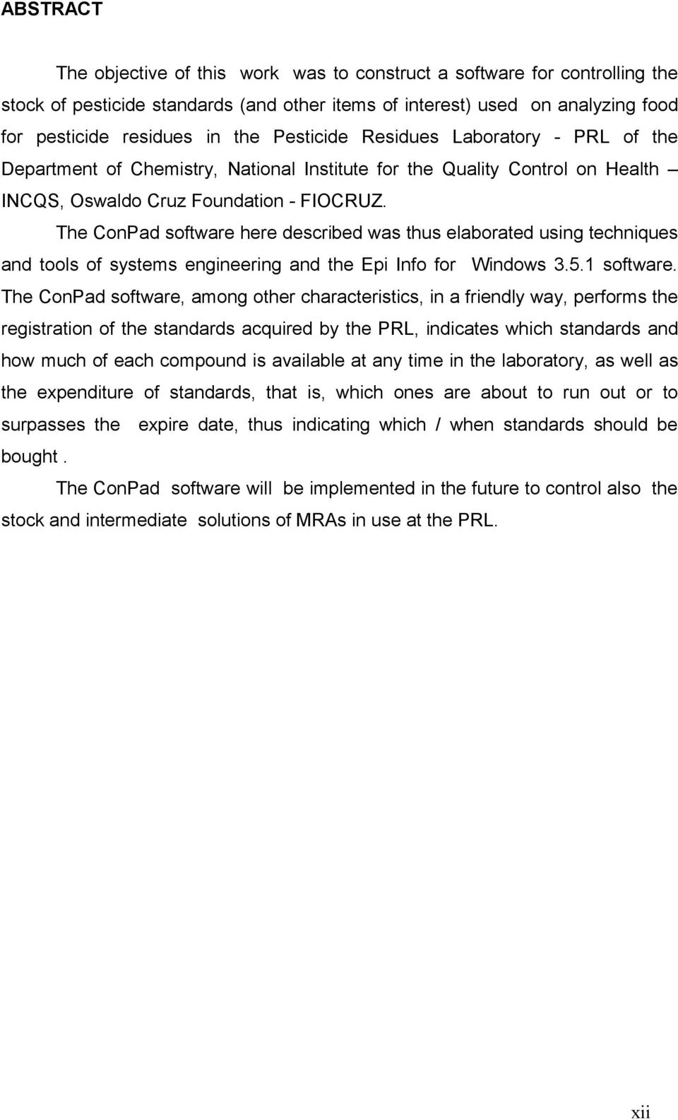 The ConPad software here described was thus elaborated using techniques and tools of systems engineering and the Epi Info for Windows 3.5.1 software.