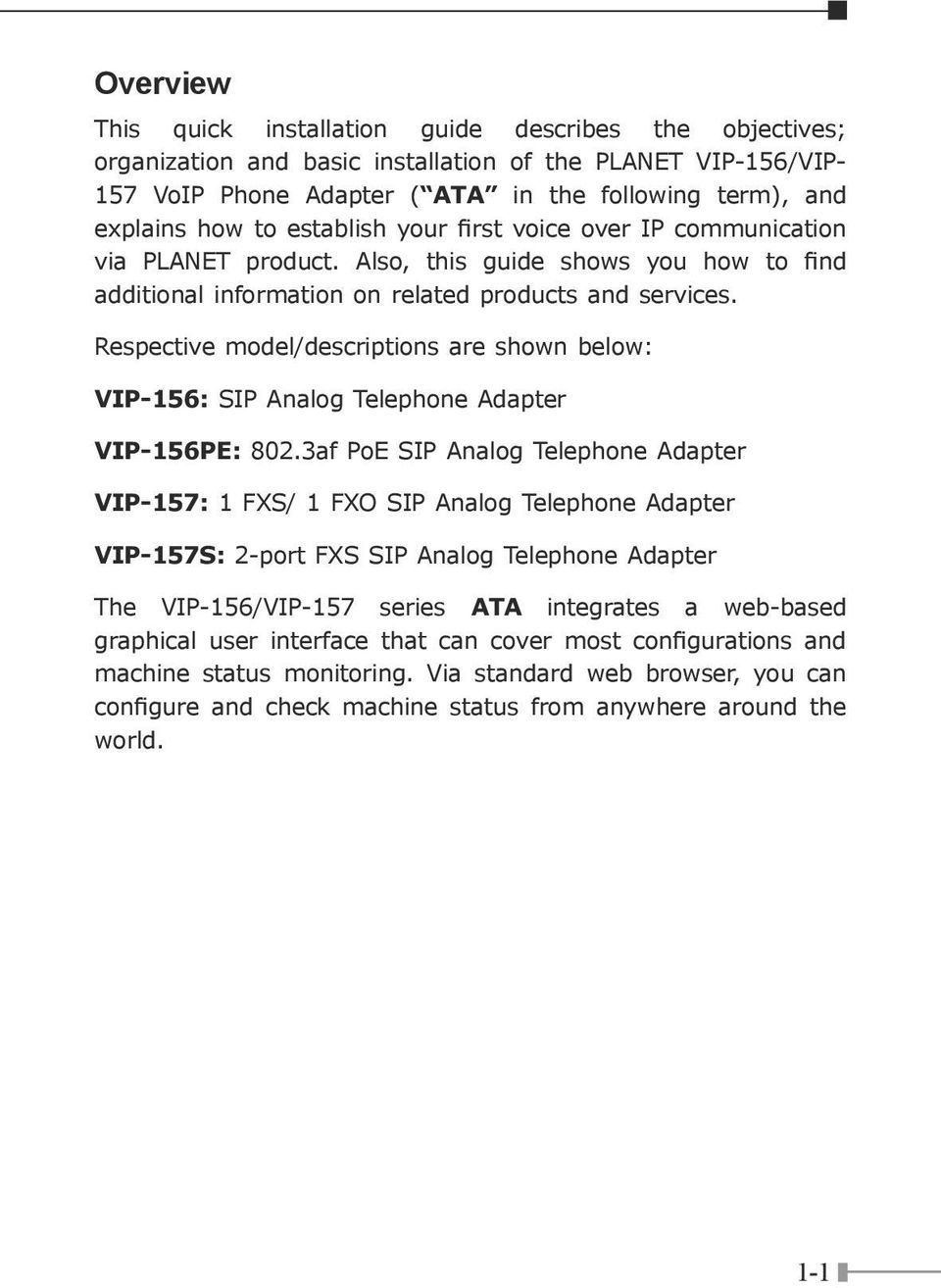 Respective model/descriptions are shown below: VIP-156: SIP Analog Telephone Adapter VIP-156PE: 802.